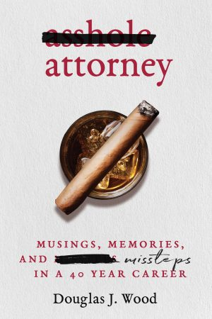 Asshole Attorney by Douglas J. Wood